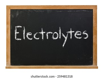 Electrolytes written in white chalk on a black chalkboard isolated on white