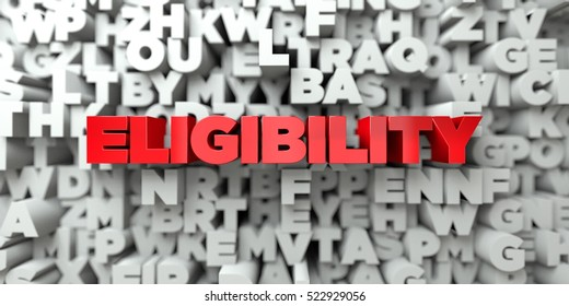 ELIGIBILITY -  Red text on typography background - 3D rendered royalty free stock image. This image can be used for an online website banner ad or a print postcard.