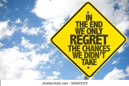 In The End We Only Regret The Chances We Didn't Take sign with sky background