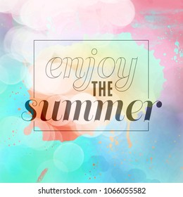 enjoy the summer. summer background with paint splashes