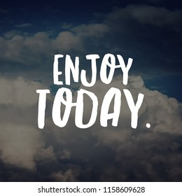 Enjoy Today. Quote about Life.