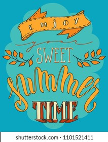 Enjoy your sweet Summer time poster. Colorful hand drawn lettering over blue background. Summer holidays illustration.