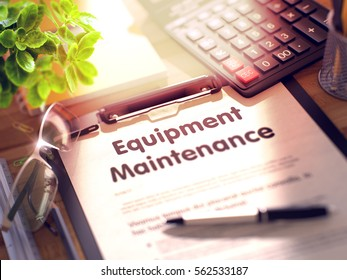 Equipment Maintenance- Text on Paper Sheet on Clipboard and Stationery on Office Desk. 3d Rendering. Toned and Blurred Illustration.