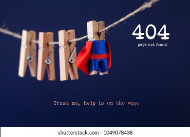 Error 404 page not found web page. Toy clothespin peg superhero on clothesline, blue background. Trust me help is on the way text message.