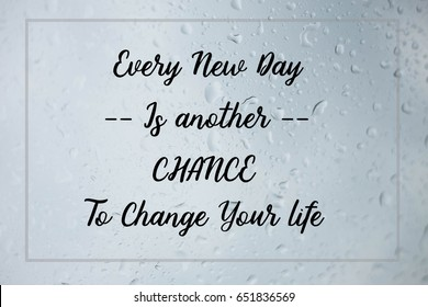 Every new day is another chance to change your life words on rain drop background, motivational life quote.