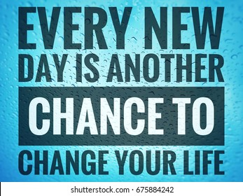Every new day is another chance to change your life words on blue abstract background.