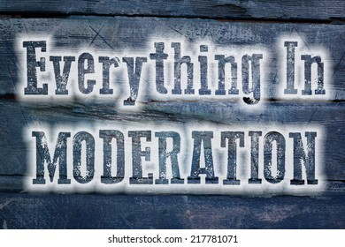 Everything in Moderation Concept text on background