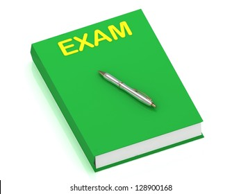 EXAM name on cover book and silver pen on the book. 3D illustration isolated on white background