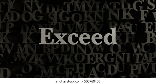 Exceed - Stock image of 3D rendered metallic typeset headline illustration.  Can be used for an online banner ad or a print postcard.