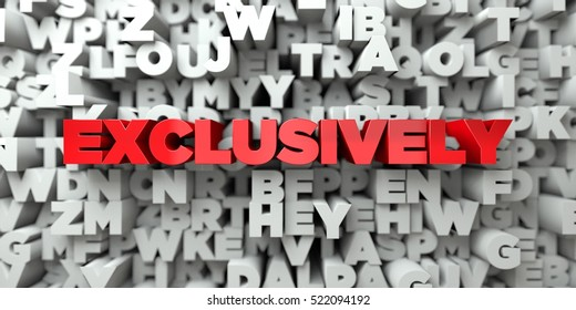 EXCLUSIVELY -  Red text on typography background - 3D rendered royalty free stock image. This image can be used for an online website banner ad or a print postcard.