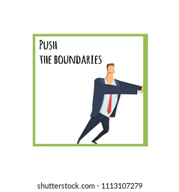 The expansion of the boundaries, out of the comfort zone. Young man in business clothes pushing at the boundaries of the square. Raster version.