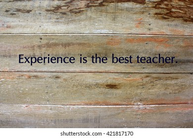 Experience is the best teacher quote on background