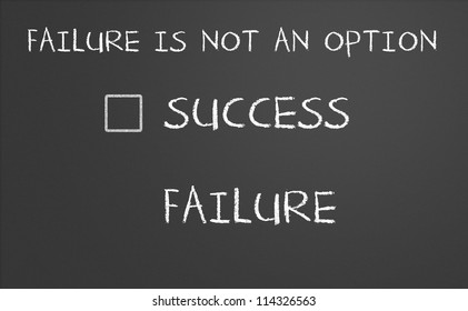 Failure is not an option on a chalkboard. With no checkbox infront failure.