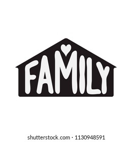 Family. Hand drawn word with house silhouette and heart isolated on white background. Typography for posters, home decorations, wooden signs, pillows, mugs