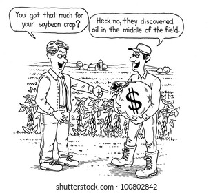 The farmer thinks his friend made a lot of money off his soybean crop.  Rather they discovered oil in one of his fields.