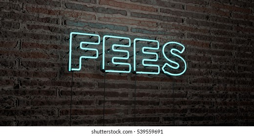 FEES -Realistic Neon Sign on Brick Wall background - 3D rendered royalty free stock image. Can be used for online banner ads and direct mailers.