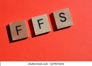 FFS, acronym, internet slang or text speak, used to express surprise or horror