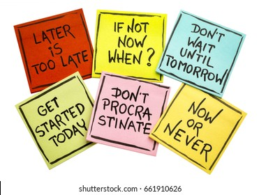 fighting procrastination (later is too late, if not now when, do not until tomorrow,  get started today, do not procrastinate, now or never) - a set of isolated sticky notes