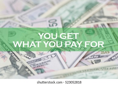 FINANCE CONCEPT: YOU GET WHAT YOU PAY FOR