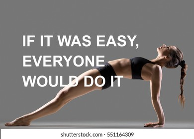 "Fit woman doing yoga or pilates exercise. Fitness motivation quote with motivational text ""If it was easy, everyone would do it"". Healthy lifestyle concept. Purvottanasana, Upward Plank posture"