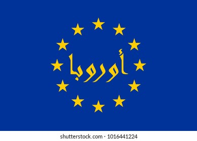 """Flag of EU with Arabic ligature inscription, which means: """"Europe"""". Illustration of Eurabia and Eurafrica political neologisms."""