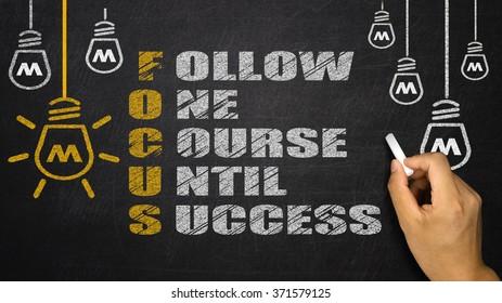 Focus Acronym: follow one course until success