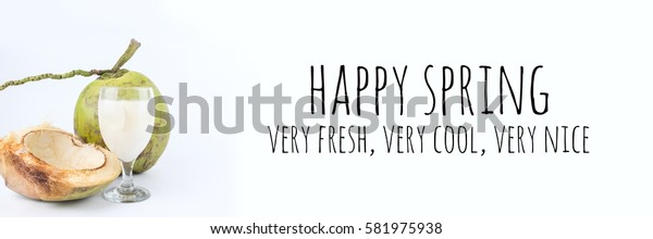 Food concept coconut isolated white background with word HAPPY SPRING, VERY FRESH, VERY COOL, VERY NICE