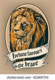 """""""Fortune favours the brave"""" for poster, t-shirt or label print with lion head."""