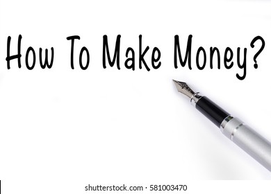 Fountain pen writing the word How To Make Money? on white paper.