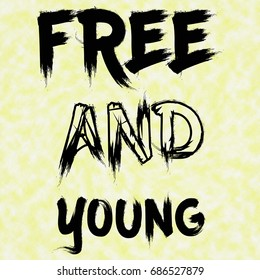 Free and young.Creative Inspiring Motivation Quote Concept Black Word On White-Yellow background