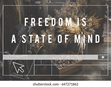 Freedom is a state of mind and attitude.