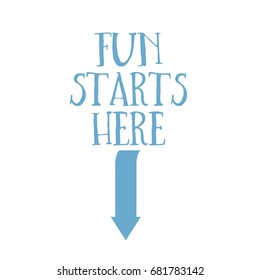 Fun Starts Here blue typography design on white background with arrow.