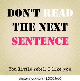 """Funny board """"Don't read the next sentence. You little rebel. I like you"""""""