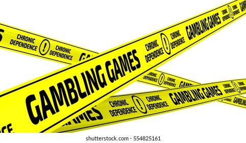 "Gambling games. Chronic dependence. Yellow warning tapes. Yellow warning tapes with inscription ""GAMBLING GAMES. CHRONIC DEPENDENCE"". Isolated. 3D Illustration"