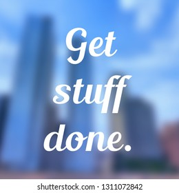 Get stuff done - motivational poster for workplace goals and proactivity.