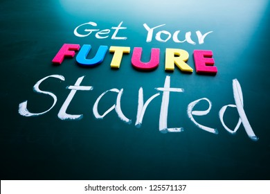 Get your future started concept. Colorful words on blackboard