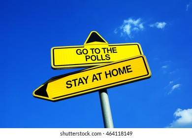 Go To The Polls vs Stay At Home - Traffic sign with two options - voter turnout in political election. Decision to cast a ballot.  Citizen's responsibility to choose politicians