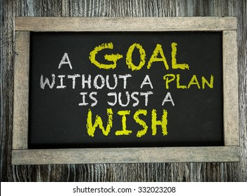 A Goal Without a Plan Is Just a Wish written on chalkboard