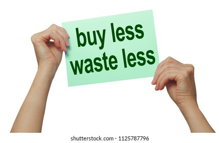 It goes without saying - we should all buy less and waste less - female hands holding a green card up high against a white background with the words BUY LESS WASTE LESS