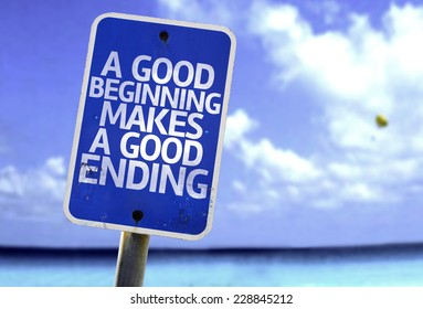 A Good Beginning Makes a Good Ending sign with a beach on background