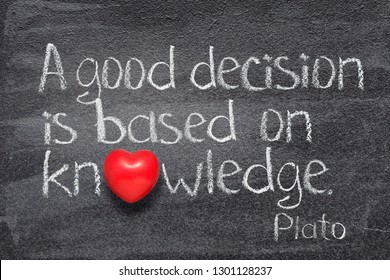 A good decision is based on knowledge - quote of ancient Greek philosopher Plato written on chalkboard with red heart symbol