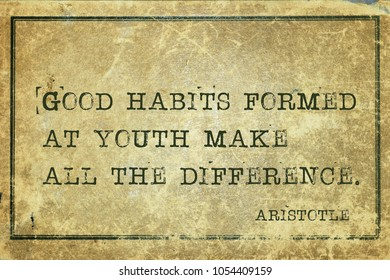 Good habits formed at youth make all the difference - ancient Greek philosopher Aristotle quote printed on grunge vintage cardboard