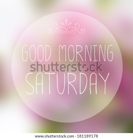 Good Morning Saturday On Blur Background Stock Photo Edit Now