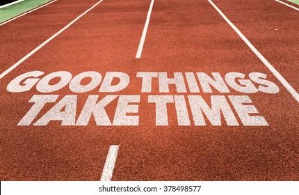 Good Things Take Time written on running track