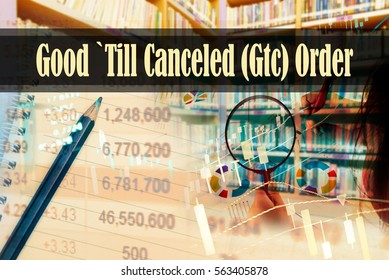 Good `Till Canceled (Gtc) Order - Hand writing word to represent the meaning of financial word as concept. A word Good `Till Canceled (Gtc) Order is a part of Investment&Wealth management.