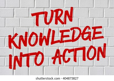 Graffiti on a brick wall - Turn knowledge into action