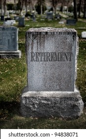 Gravestone for Retirement symbolizing the death of savings and retirement plans