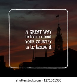 A great way to learn about your country is to leave it motivation quote
