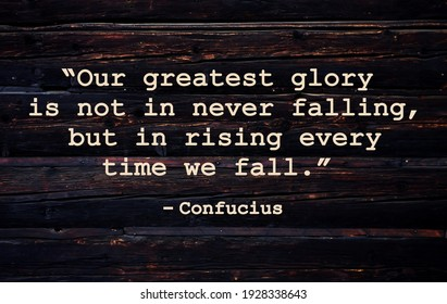 """""""Our greatest glory is not in never falling, but in rising every time we fall.""""  Inspirational quote on vintage retro background. Ancient Chinese philosopher Confucius quote."""