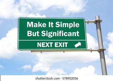 Green overhead road sign with a Motivational saying of Make It Simple But Significant Next Exit concept against a partly cloudy sky background.